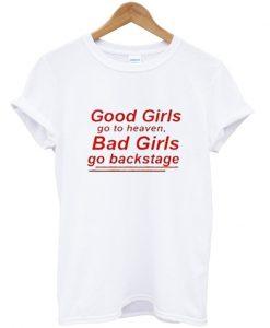 good girls go to heaven bad girls go backstage tshirt