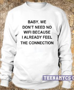 Baby we don't need no wifi sweatshirt