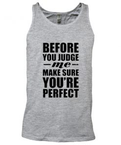 Before you judge tank top