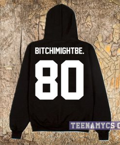 Bitch I Might Be Hoodie