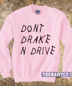 Don't Drake n Drive Sweatshirt