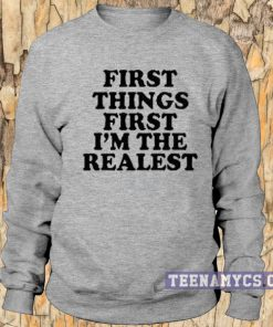 First things first I'm the Realest Sweatshirt