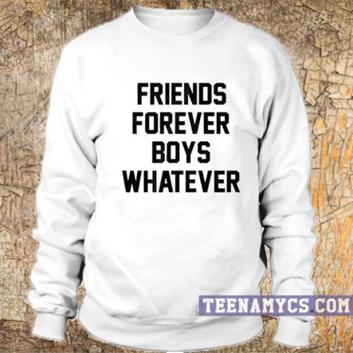 Friends forever boys whatever Sweatshirt