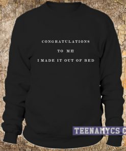 I made it out of bed sweatshirt