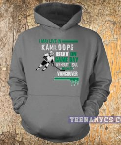 I may live in Kamloops but on game day my heart belong to vancouver Hoodie