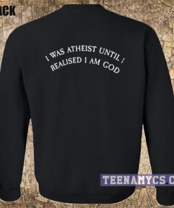 I was atheist Sweatshirt