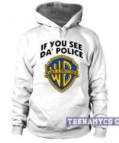 If you see da police warn a brother Hoodie