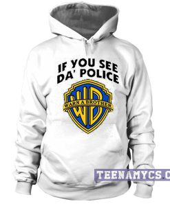 If you see da police warn a brother Hoodie