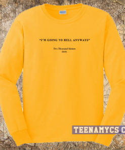 I'm going to hell anyways Sweatshirt