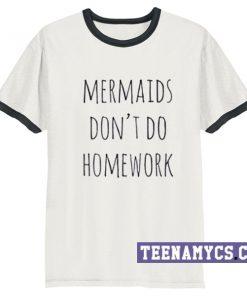 Mermaid don't do homework ringer T-Shirt