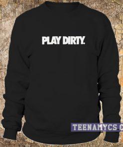Play Dirty Sweatshirt