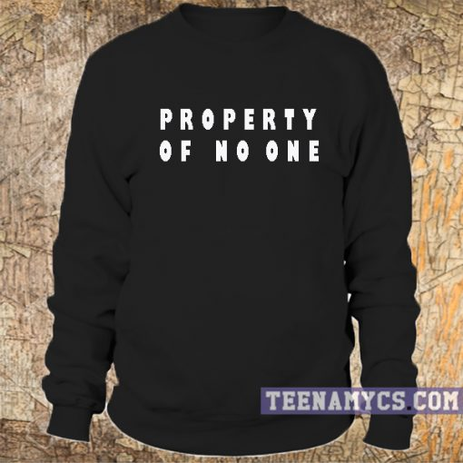 Property of no one Sweatshirt