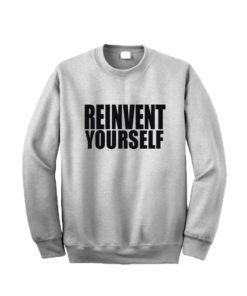 Reinvent Yourself Sweatshirt
