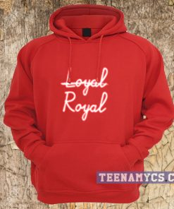 Royal not loyal Hoodie