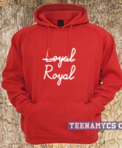 Royal not loyal Hoodie
