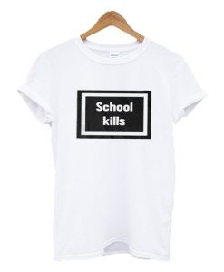 School Kills T-shirt