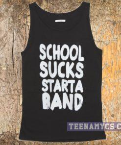 School sucks start a band tank top