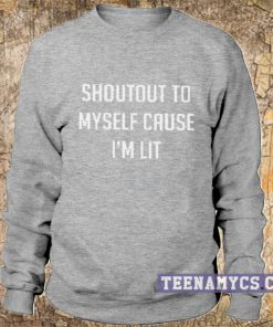 Shoutout to myself cause I'm lit Sweatshirt