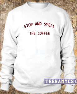 Stop and smell the coffee Sweatshirt