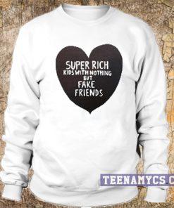 Super rich kids with nothing but fake friends crewneck sweatshirt