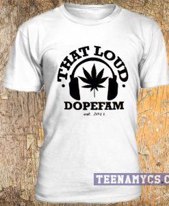 That Loud Dopefam t-shirt