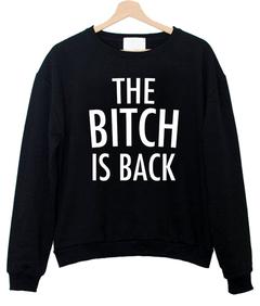 The bitch is back Sweatshirt