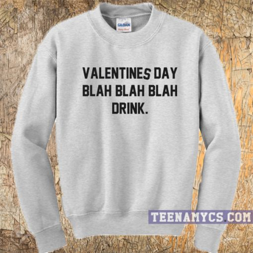 Valentines Day Blah Blah Drink Sweatshirt