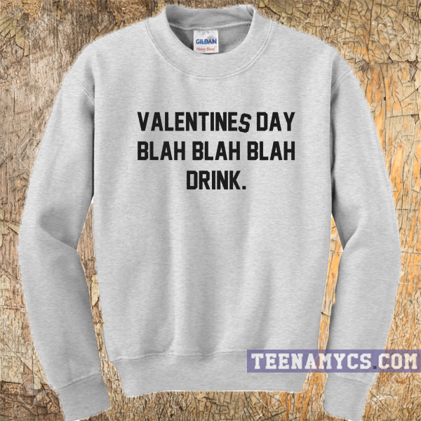 Valentines Day Blah Blah Drink Sweatshirt