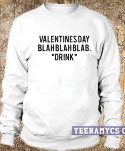 Valentines day blahblahblab Sweatshirt