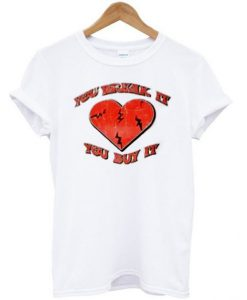 You Break It You Buy It T-shirt