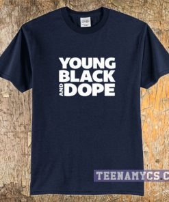 Young black and dope t-shirt