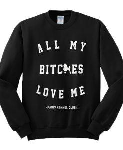All My Bitches Love Me Sweatshirt