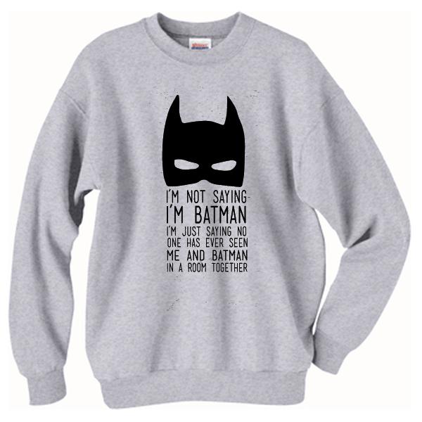 I'm not saying I'm Batman Sweatshirt