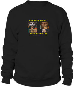 The Eyes Chico, They Never Lie Sweatshirt
