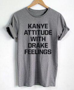 Kanye Attitude With Drake Feelings Tee