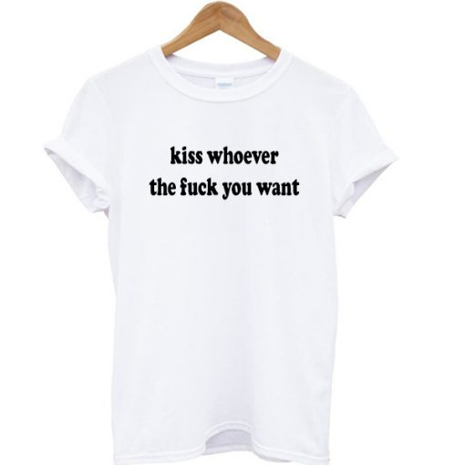 Kiss whoever the fuck you want graphic t-shirt