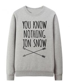 You Know Nothing Jon Snow Sweatshirt
