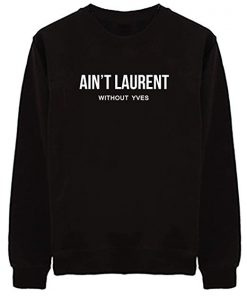 Ain't Laurent Without Yves Sweatshirt