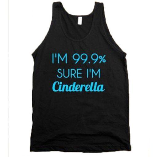 I'm 99% sure I'm Cinderella Tank Top