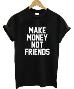 Make Money Not Friends Tee