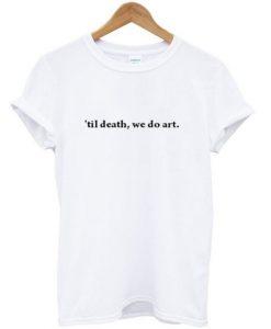 till death we do art graphic t-shirt