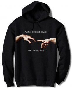 You looked like heaven and I felt like hell Michelangelo Hands Hoodie