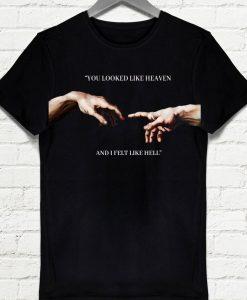 You looked like heaven and I felt like hell Michelangelo Hands T-shirt