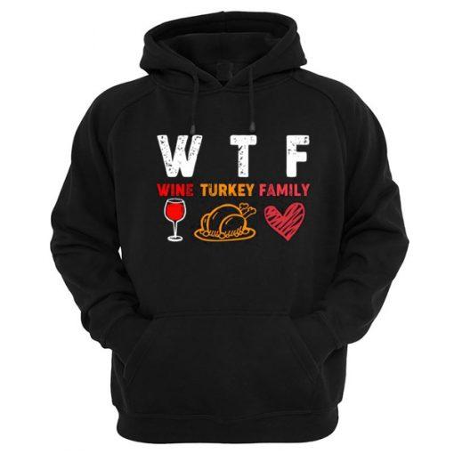WTF Wine Turkey Family Hoodie