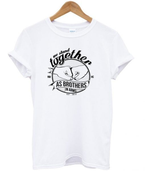 We Stand Together As Brothers In Arms T-shirt