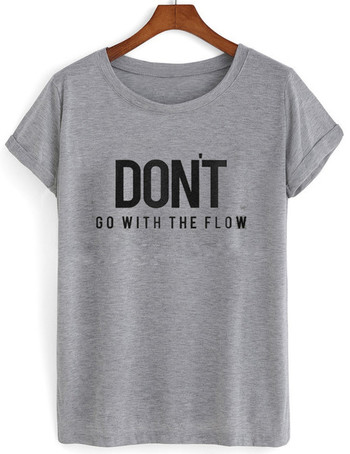 Don't Go With The Flow T-shirt