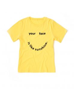 Your Face Is Like Sunshine T-shirt