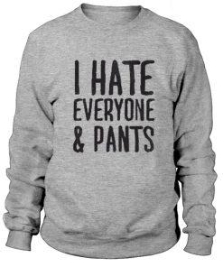 I Hate Everyone & Pants Sweatshirt