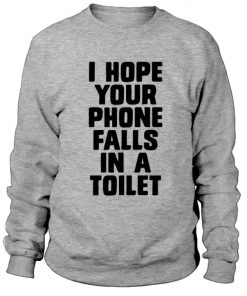 I Hope Your Phone Falls In a Toilet Sweatshirt